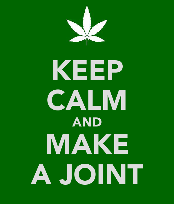 KEEP CALM AND MAKE A JOINT