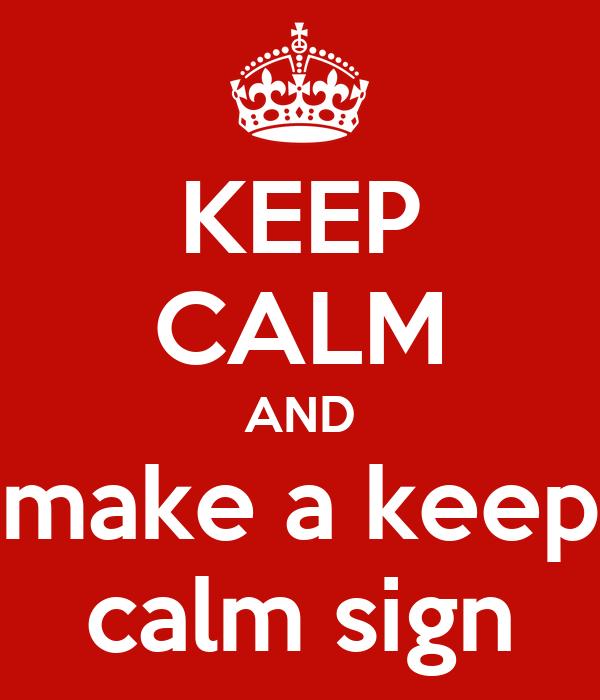 KEEP CALM AND make a keep calm sign