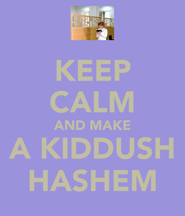 KEEP CALM AND MAKE A KIDDUSH HASHEM