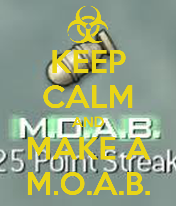 KEEP CALM AND MAKE A M.O.A.B.