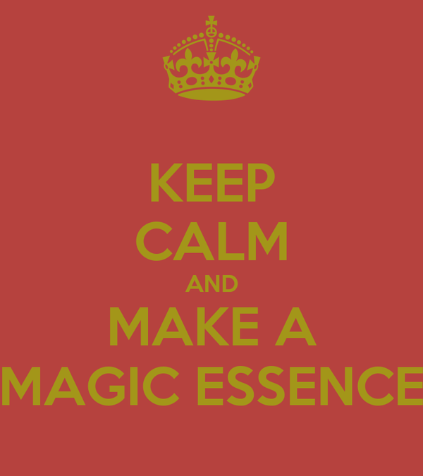 KEEP CALM AND MAKE A MAGIC ESSENCE