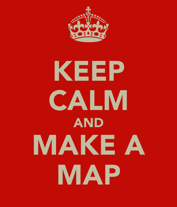 KEEP CALM AND MAKE A MAP