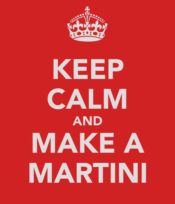 KEEP CALM AND MAKE A MARTINI