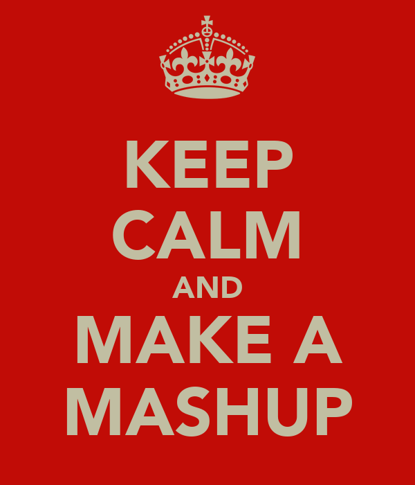 KEEP CALM AND MAKE A MASHUP
