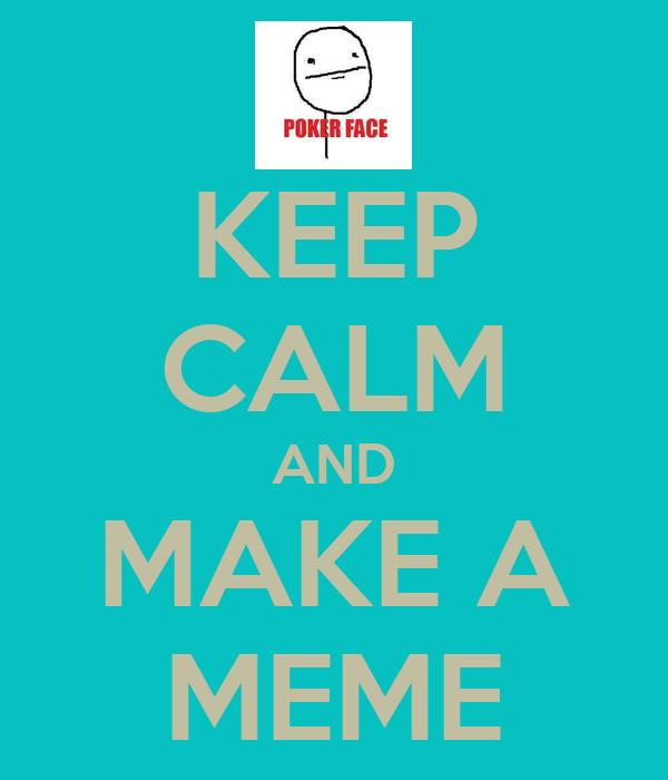 KEEP CALM AND MAKE A MEME