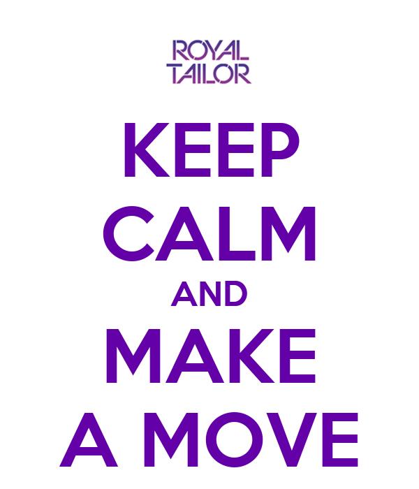 KEEP CALM AND MAKE A MOVE