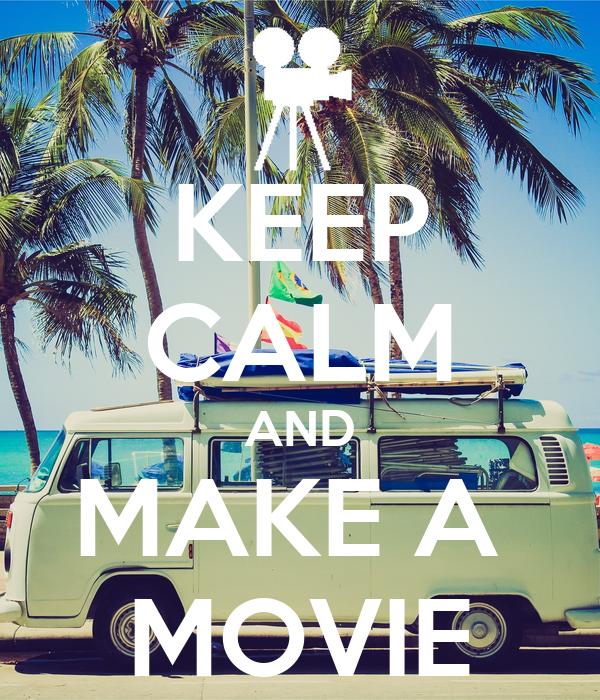 KEEP CALM AND MAKE A  MOVIE