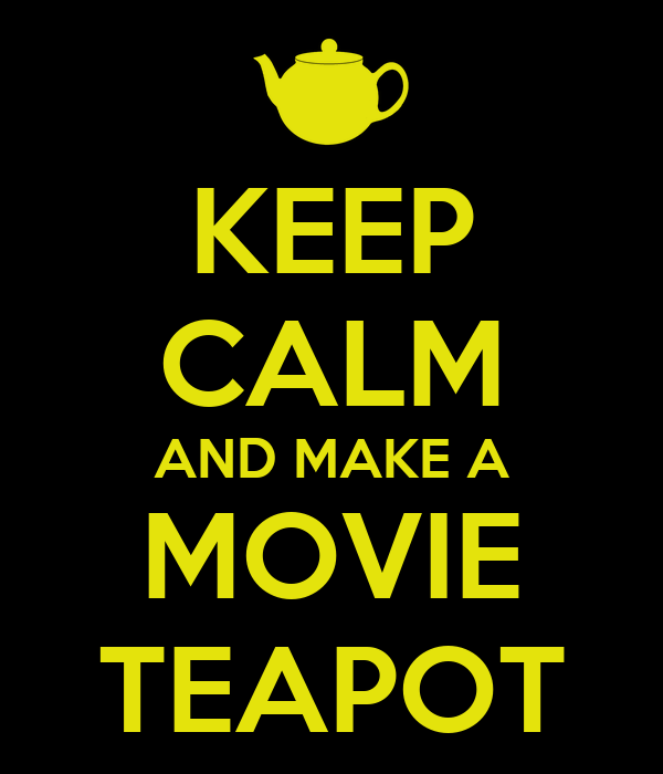 KEEP CALM AND MAKE A MOVIE TEAPOT