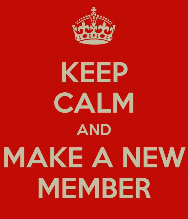 KEEP CALM AND MAKE A NEW MEMBER