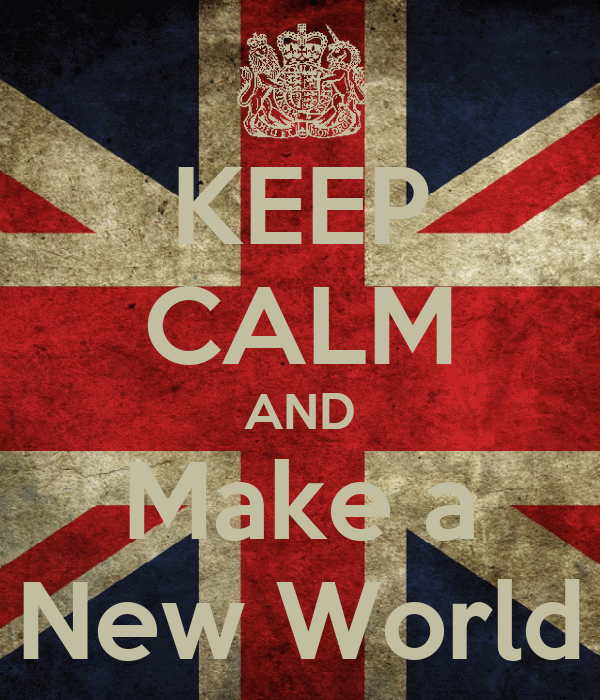 KEEP CALM AND Make a New World