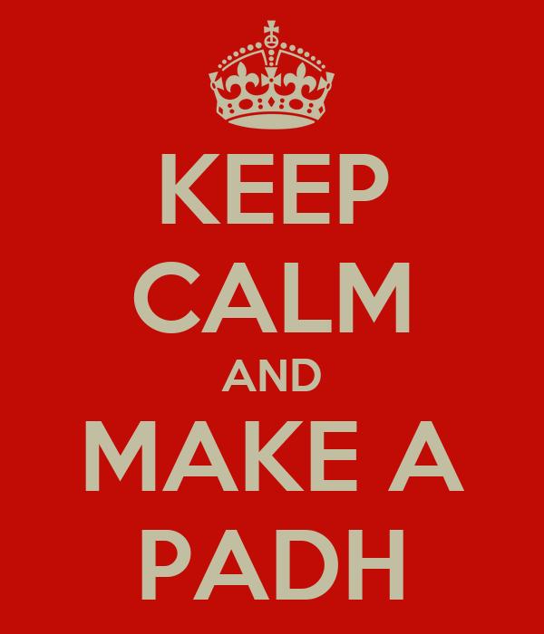 KEEP CALM AND MAKE A PADH