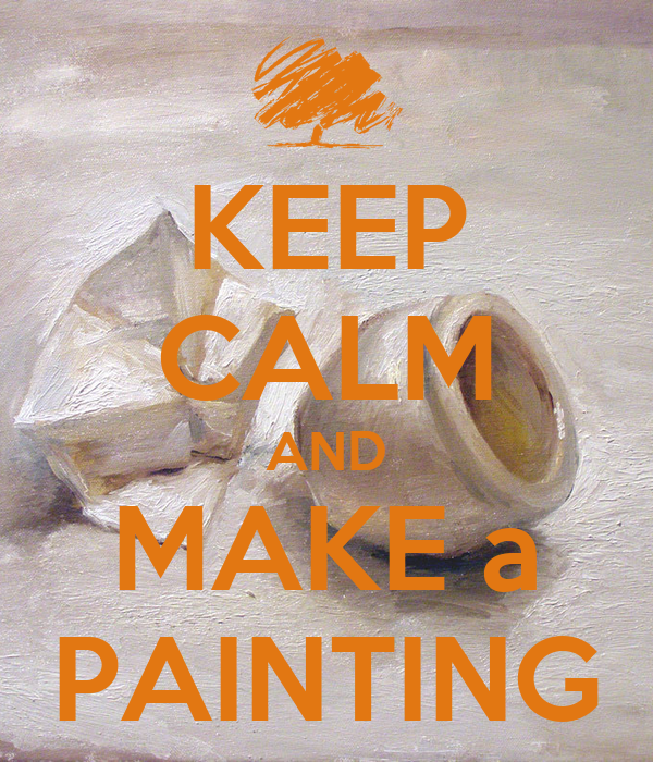 KEEP CALM AND MAKE a PAINTING