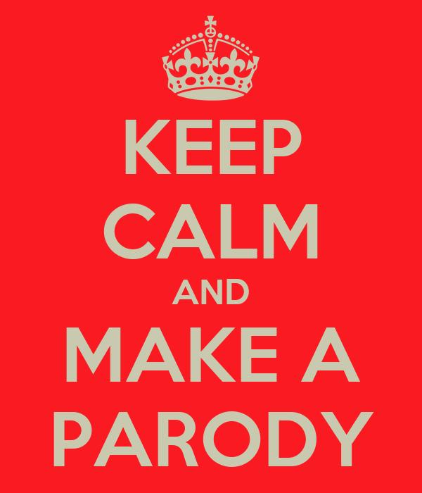 KEEP CALM AND MAKE A PARODY