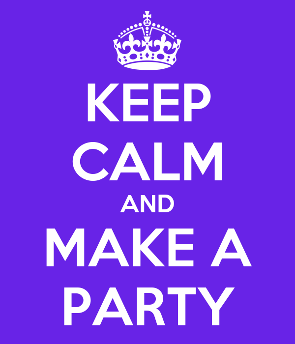 KEEP CALM AND MAKE A PARTY