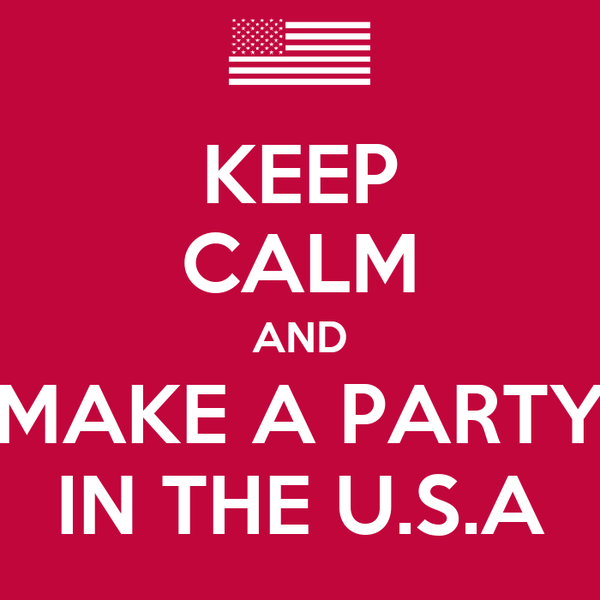KEEP CALM AND MAKE A PARTY IN THE U.S.A
