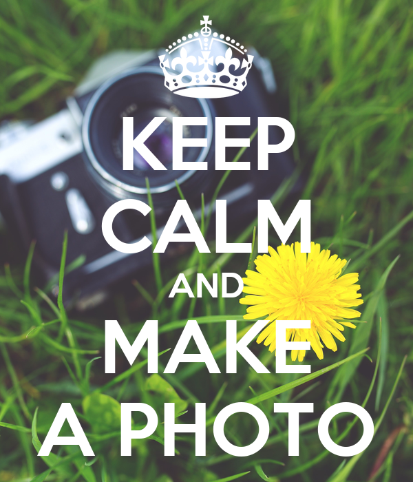 KEEP CALM AND MAKE A PHOTO