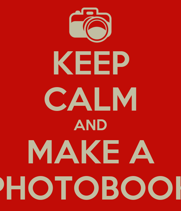 KEEP CALM AND MAKE A PHOTOBOOK