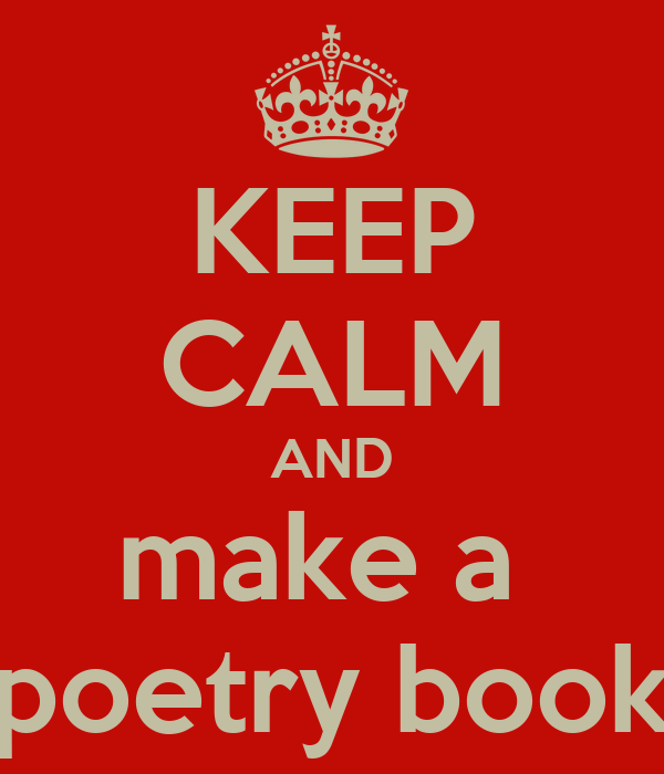 KEEP CALM AND make a  poetry book