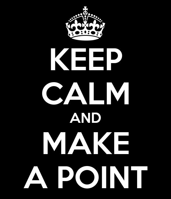 KEEP CALM AND MAKE A POINT