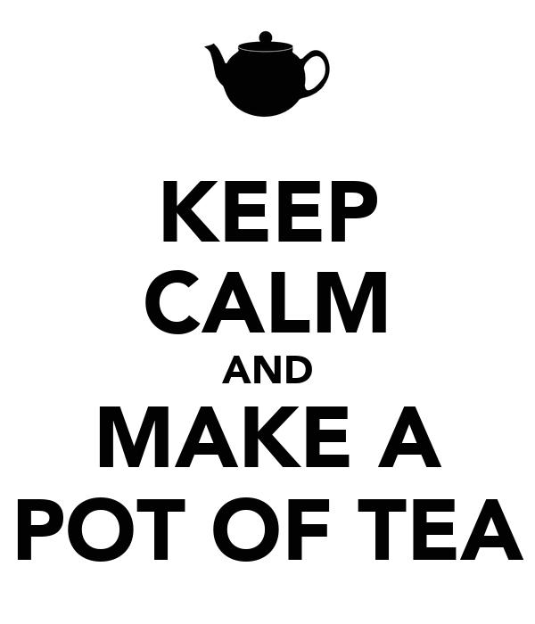 KEEP CALM AND MAKE A POT OF TEA