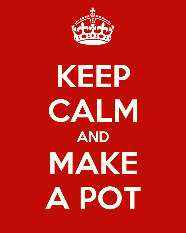 KEEP CALM AND MAKE A POT