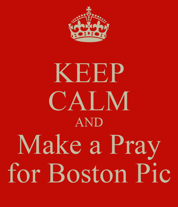 KEEP CALM AND Make a Pray for Boston Pic