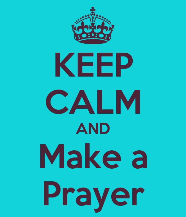 KEEP CALM AND Make a Prayer