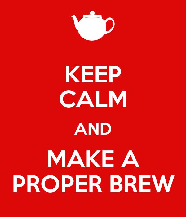 KEEP CALM AND MAKE A PROPER BREW