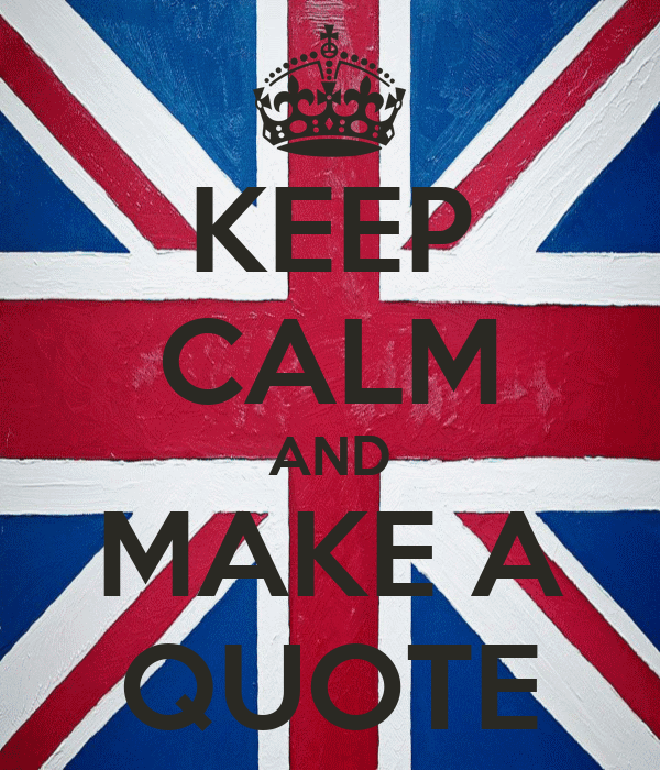 KEEP CALM AND MAKE A QUOTE