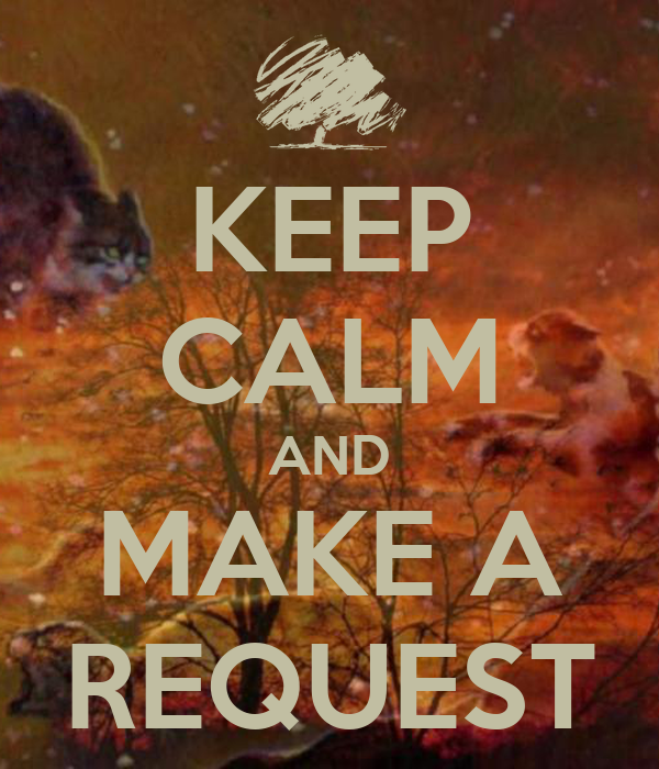 KEEP CALM AND MAKE A REQUEST