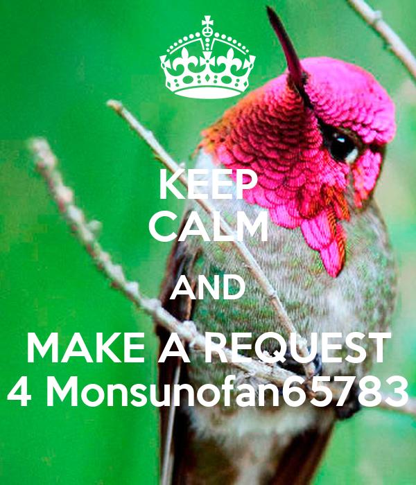 KEEP CALM AND MAKE A REQUEST 4 Monsunofan65783