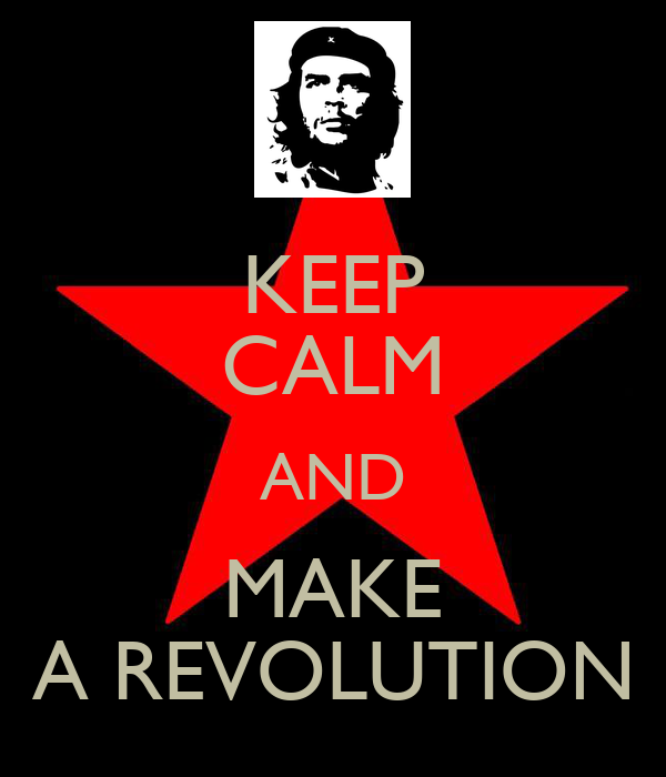 KEEP CALM AND MAKE A REVOLUTION