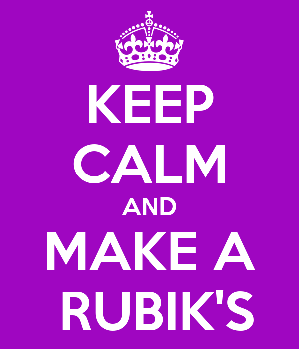 KEEP CALM AND MAKE A  RUBIK'S