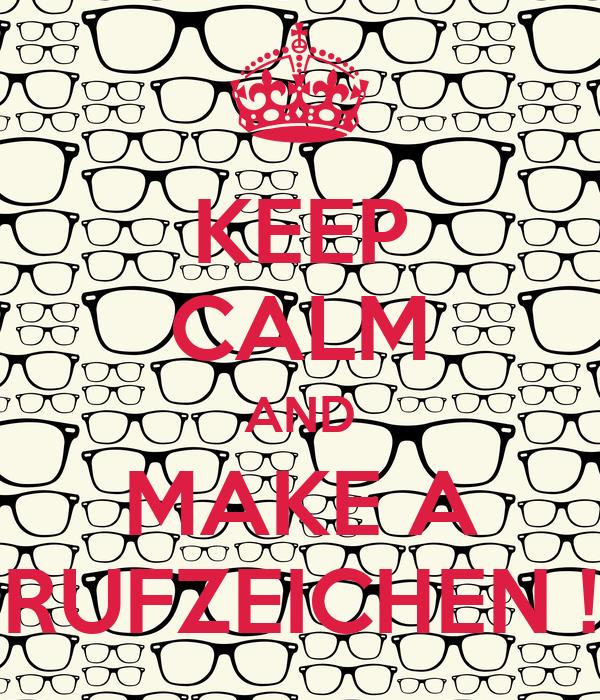 KEEP CALM AND MAKE A RUFZEICHEN !