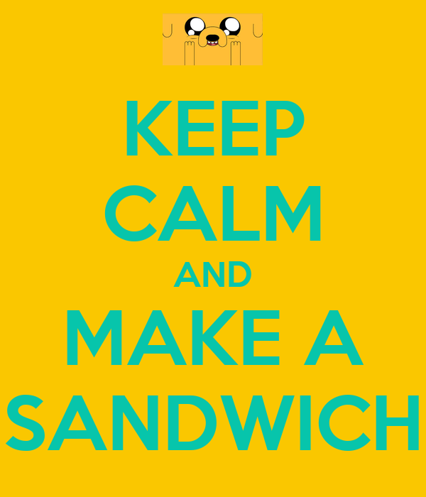 KEEP CALM AND MAKE A SANDWICH