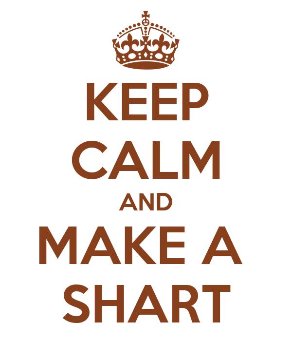KEEP CALM AND MAKE A  SHART