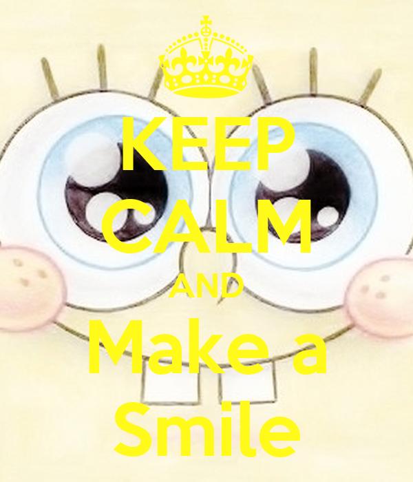 KEEP CALM AND Make a Smile