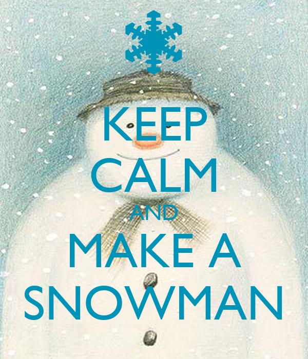 KEEP CALM AND MAKE A SNOWMAN