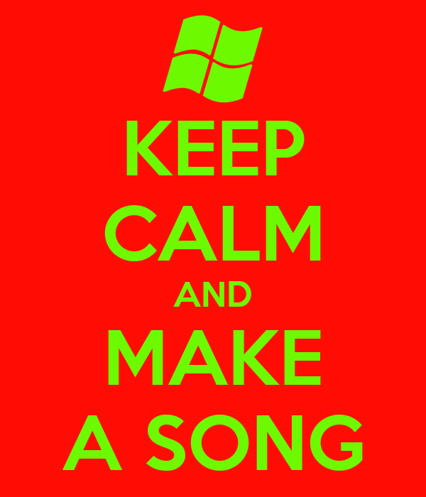 KEEP CALM AND MAKE A SONG