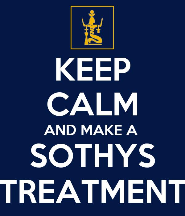 KEEP CALM AND MAKE A  SOTHYS TREATMENT