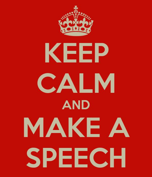 KEEP CALM AND MAKE A SPEECH