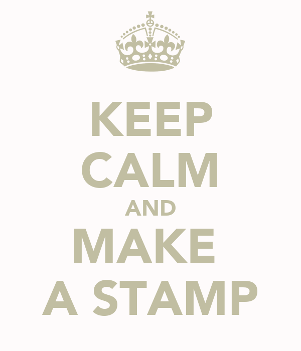 KEEP CALM AND MAKE  A STAMP