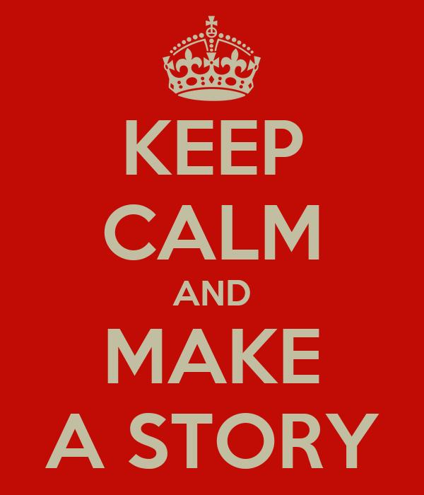 KEEP CALM AND MAKE A STORY