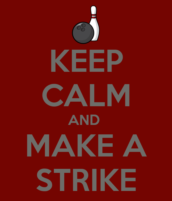KEEP CALM AND  MAKE A STRIKE