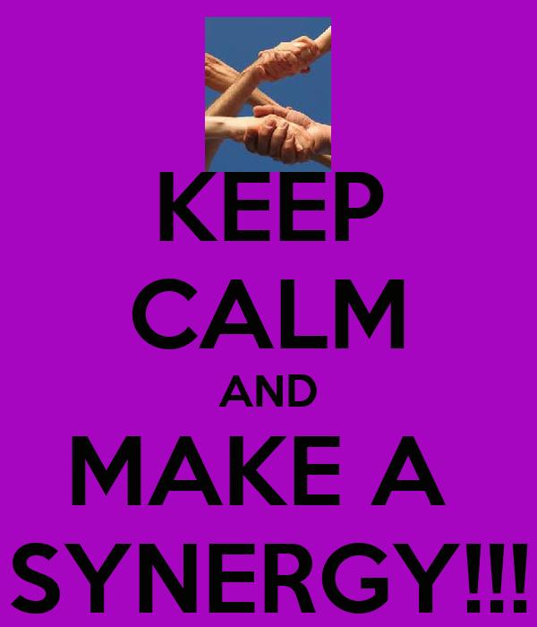 KEEP CALM AND MAKE A  SYNERGY!!!
