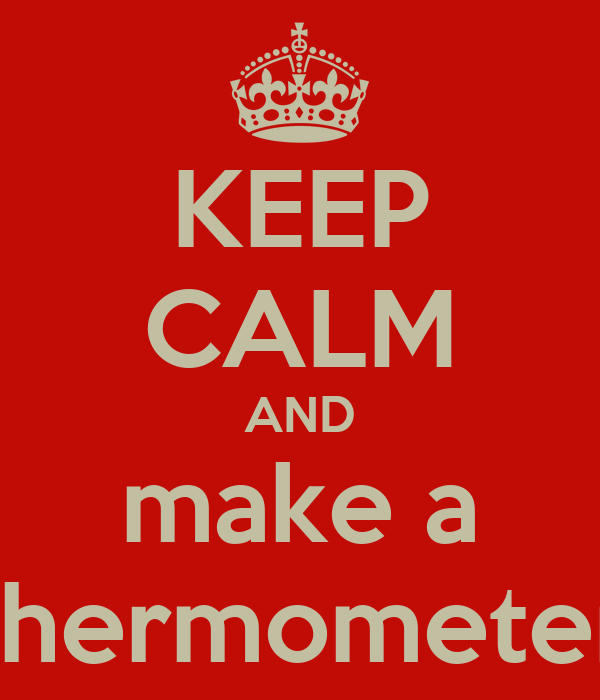 KEEP CALM AND make a thermometer