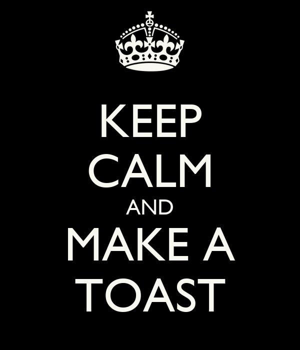 KEEP CALM AND MAKE A TOAST