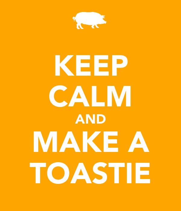 KEEP CALM AND MAKE A TOASTIE