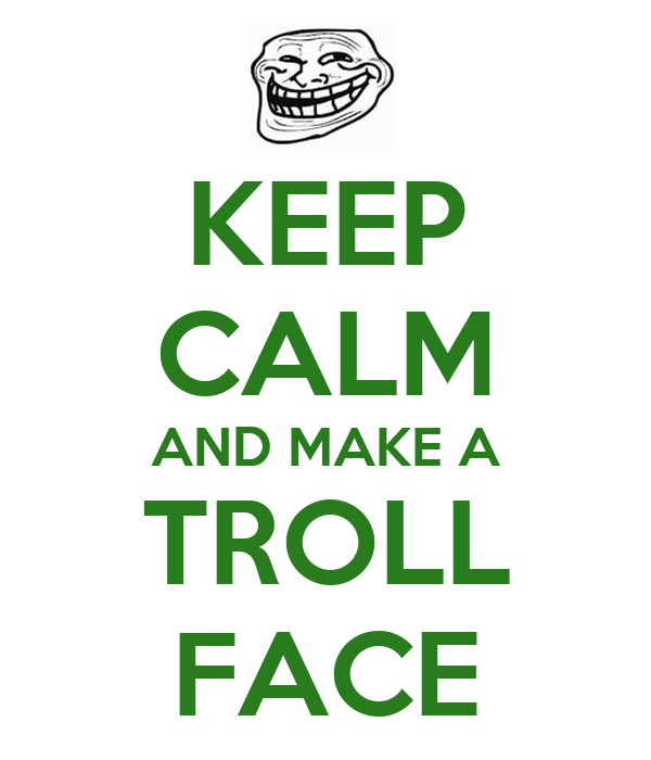 KEEP CALM AND MAKE A TROLL FACE