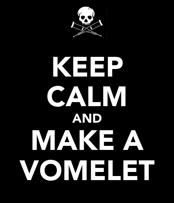 KEEP CALM AND MAKE A VOMELET